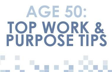 Age 50: Top Work & Purpose Tips graphic