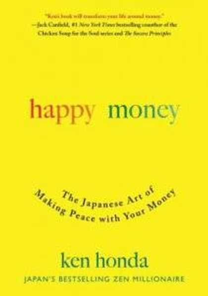 Happy Money - THe Japanese Art of Making Peace With Your Money