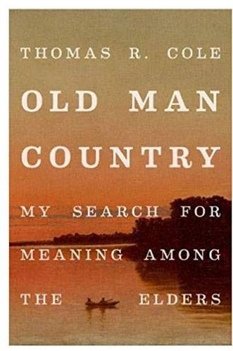Old Man Country My Search of Meaning Among The Elders Thomas R. Cole