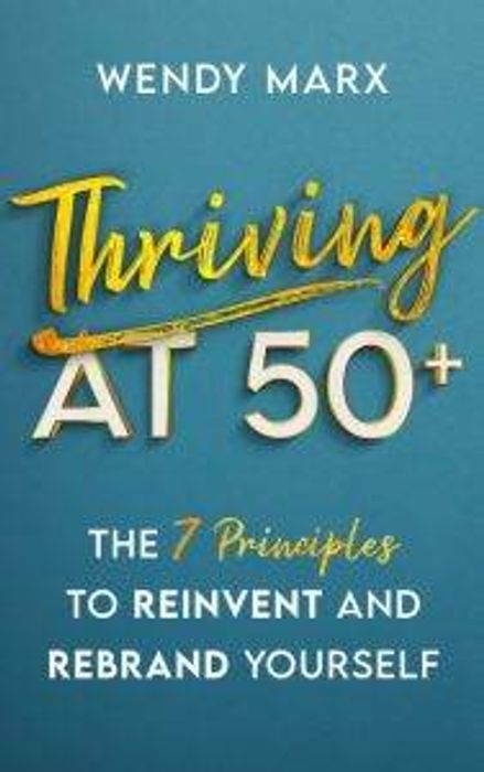 """""""Thriving at 50+"""" by Wendy Marx"""