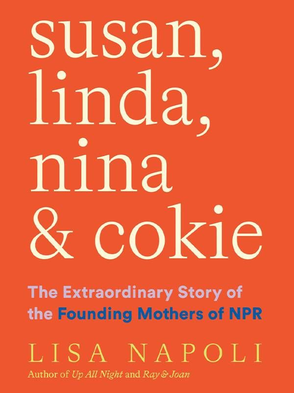 Book Cover of 'Susan, Linda, Nina and Cokie' by Lisa Napoli.  NPR, Founding Mothers, Next Avenue