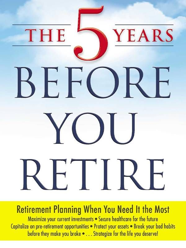 Book cover of 'The 5 years Before You Retire' by Emily Guy Birken. Retirement pitfalls, retirement plan, Next Avenue