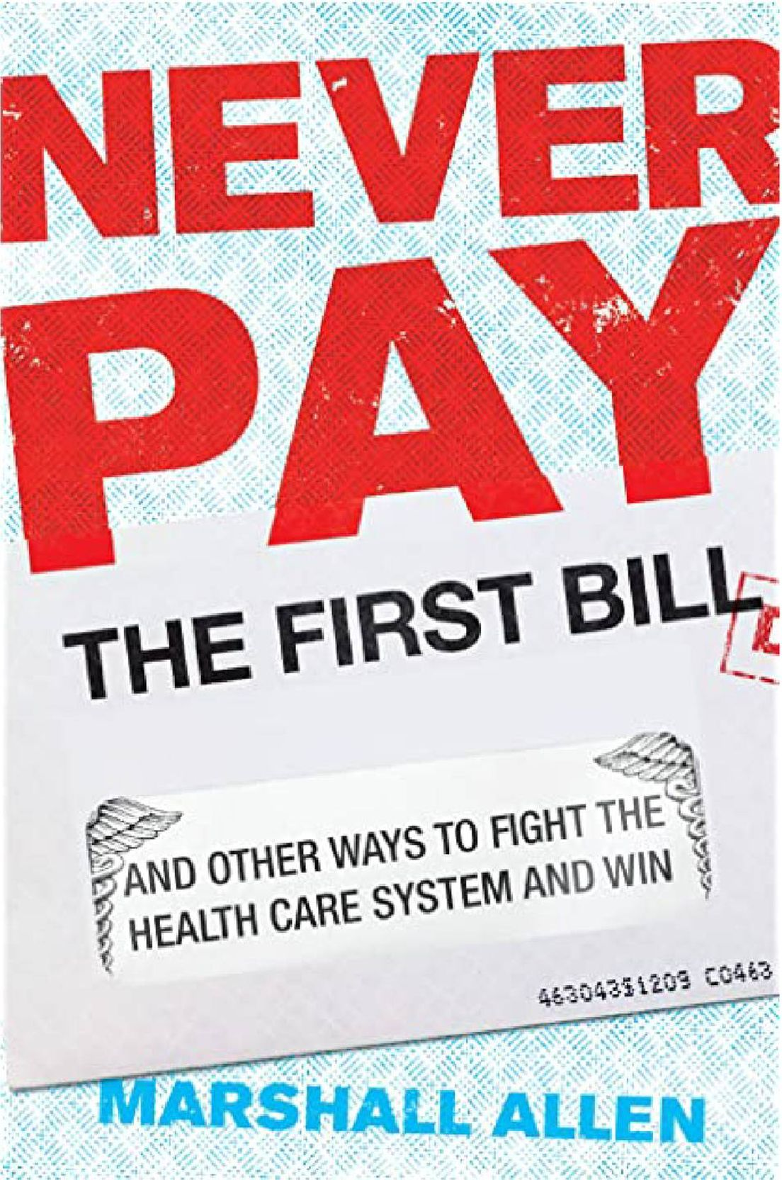 """Book Cover of """"Never Pay The First Bill"""" by Marshall Allen, Next Avenue, medical bill, health care"""