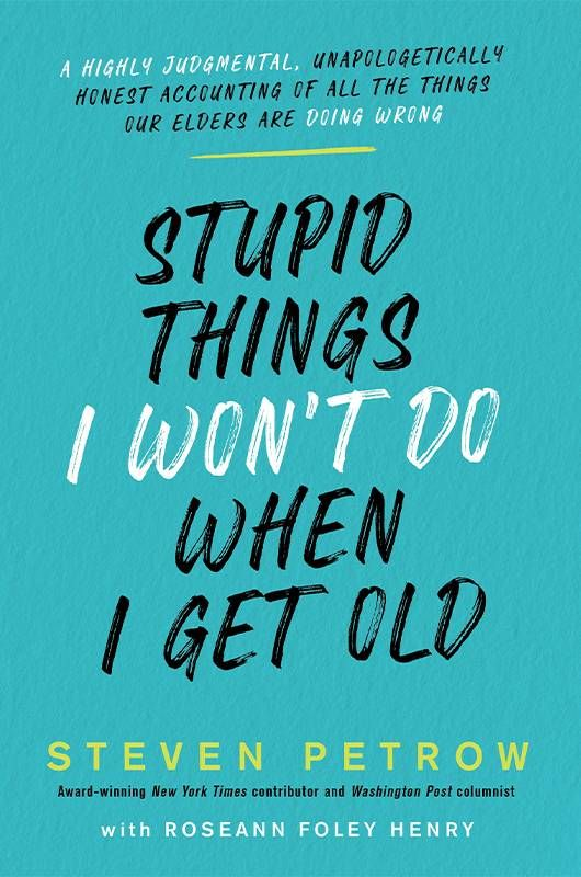 Book cover of Stupic Things I Won't Do When I Get Old. Next Avenue, Steven Petrow